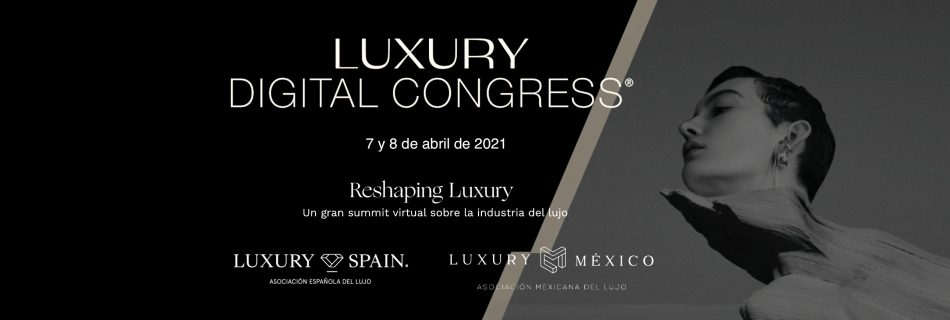 Captura de pantalla 2021 04 17 a las 17.21.04 950x320 - Luxury Digital Congress, Challenges and Opportunities of the Luxury Industry, Culture and Tourism